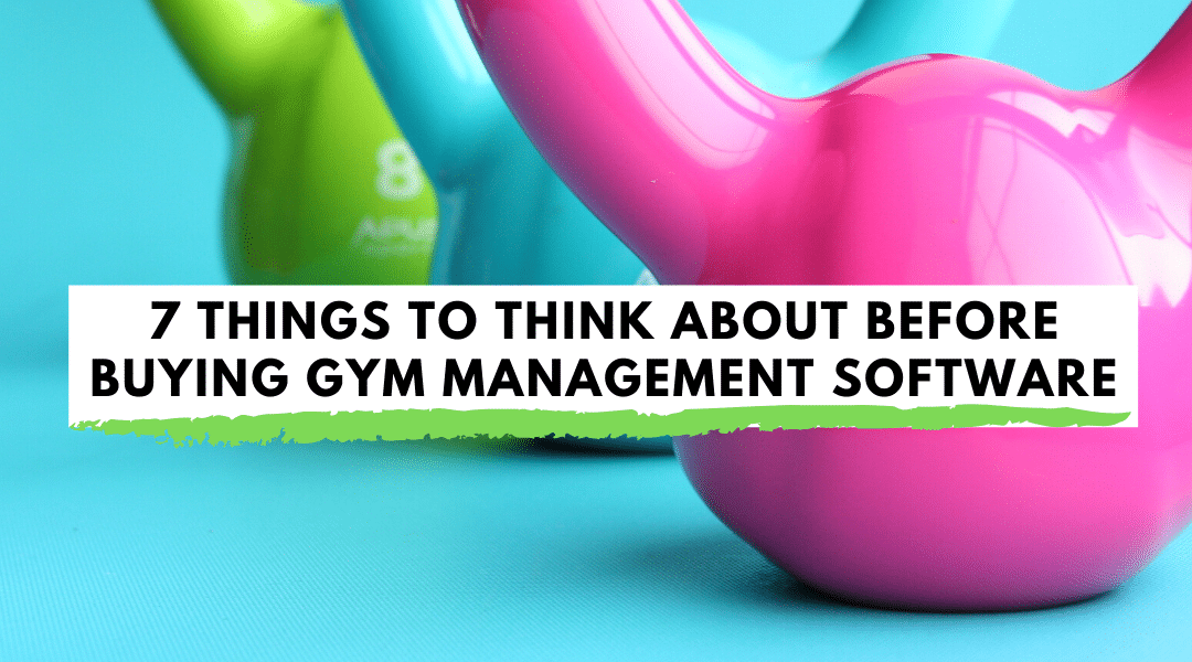 7 Things to Think About Before Buying Gym Management Software