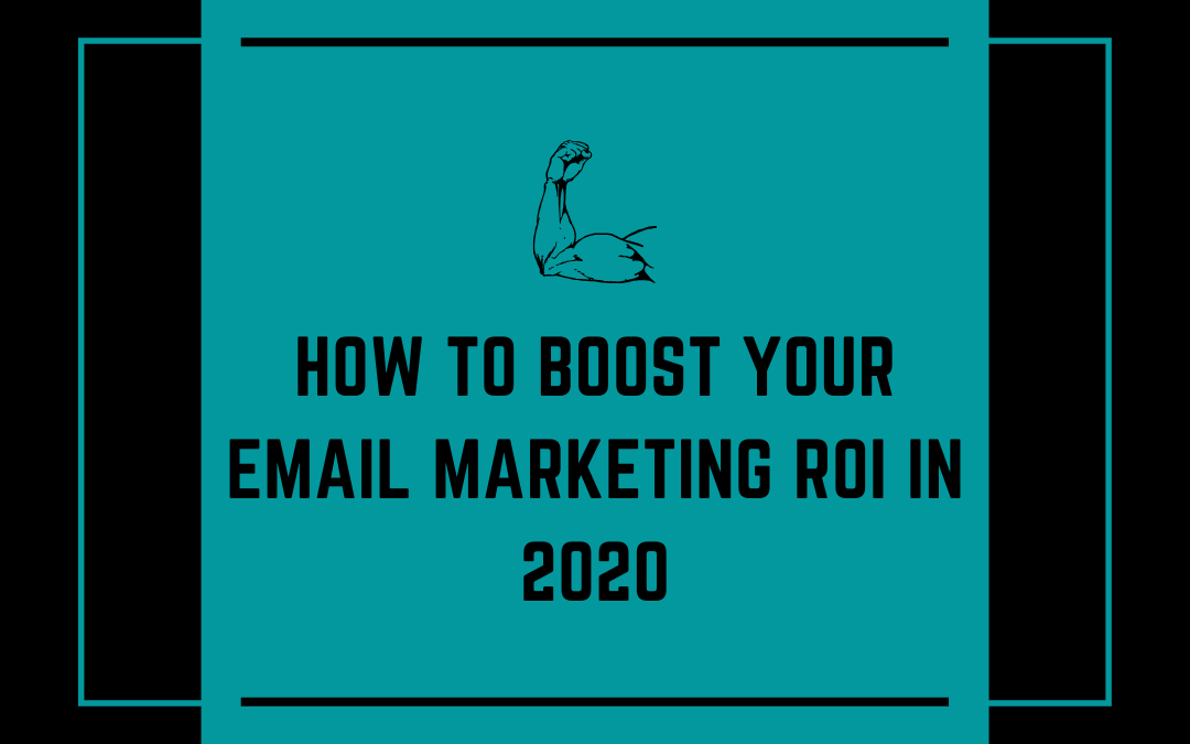 How to Boost Your Email Marketing ROI in 2020