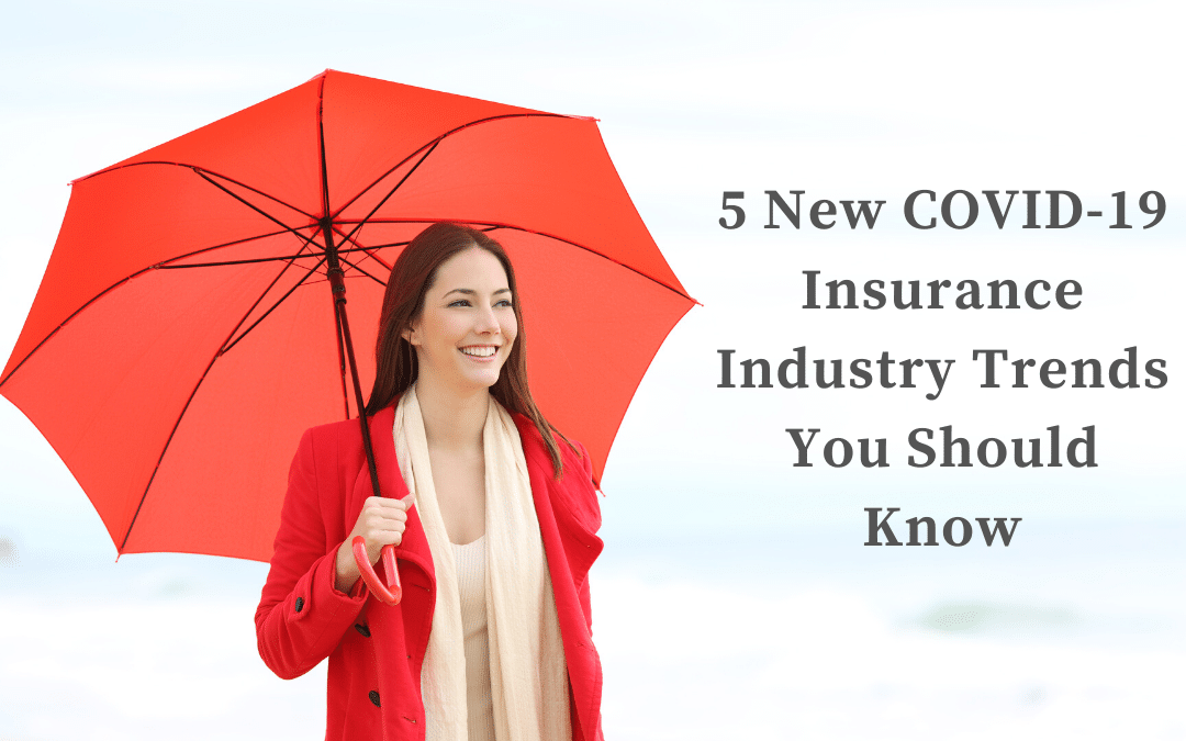 5 New COVID-19 Insurance Industry Trends You Should Know