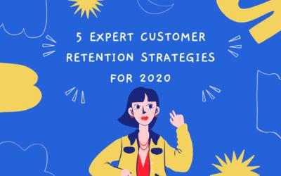 5 Expert Customer Retention Strategies for 2020