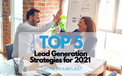 The Top 5 Lead Generation Strategies for 2021 (With Examples)