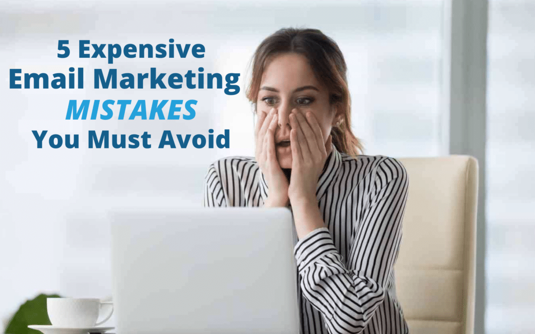 5 Expensive Email Marketing Mistakes You Must Avoid