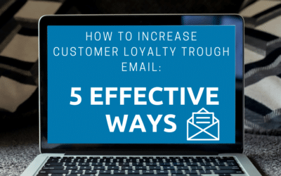 How to Increase Customer Loyalty Through Email: 5 Effective Ways